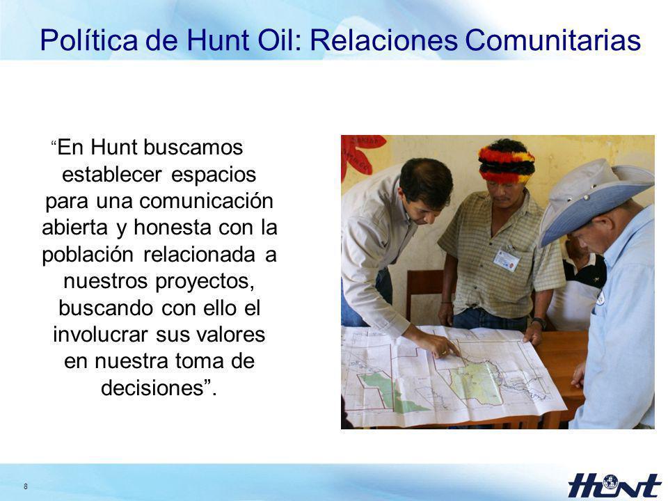 8 Política de Hunt Oil: Relaciones Comunitarias En Hunt buscamos establecer espacios para una comunicación abierta y honesta con la población relacion
