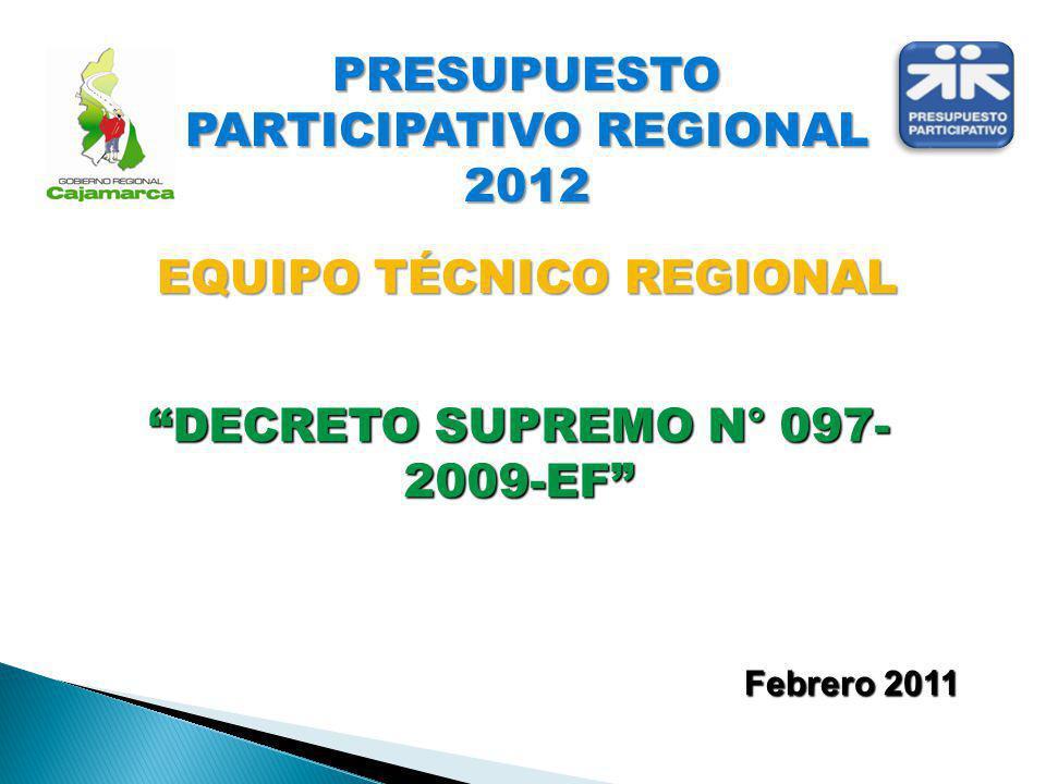 Febrero 2011 DECRETO SUPREMO N° 097- 2009-EF PRESUPUESTO PARTICIPATIVO REGIONAL 2012 EQUIPO TÉCNICO REGIONAL