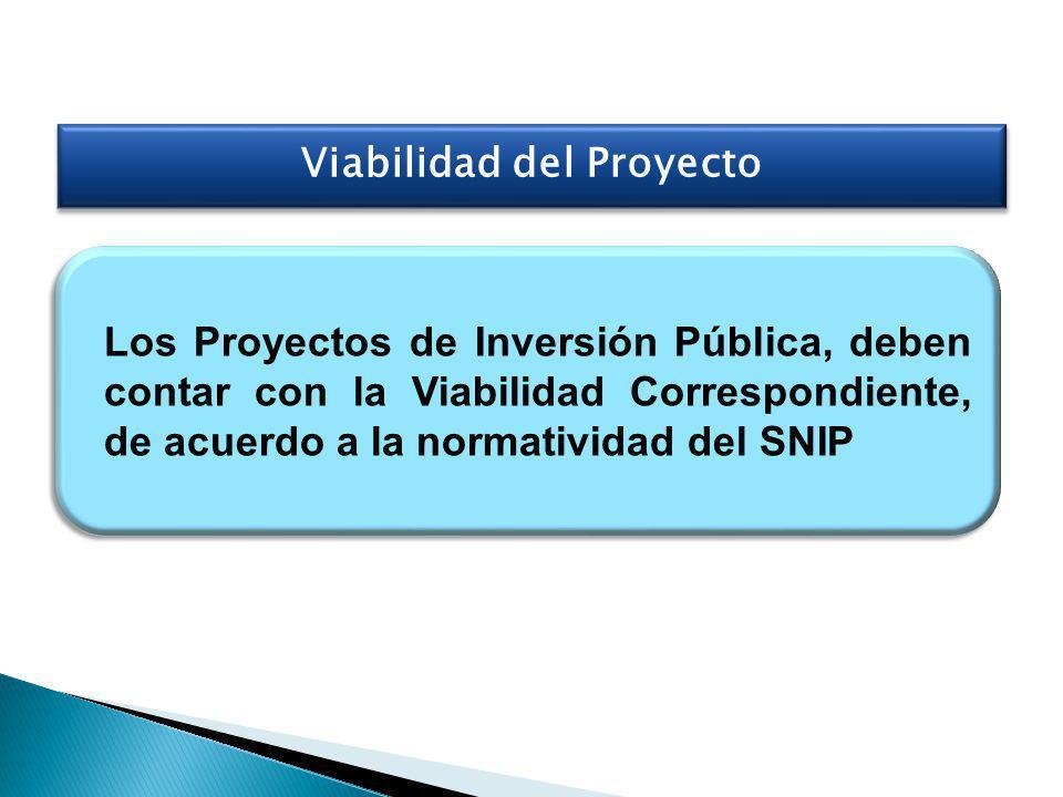 Los Proyectos de Inversión Pública, deben contar con la Viabilidad Correspondiente, de acuerdo a la normatividad del SNIP Viabilidad del Proyecto