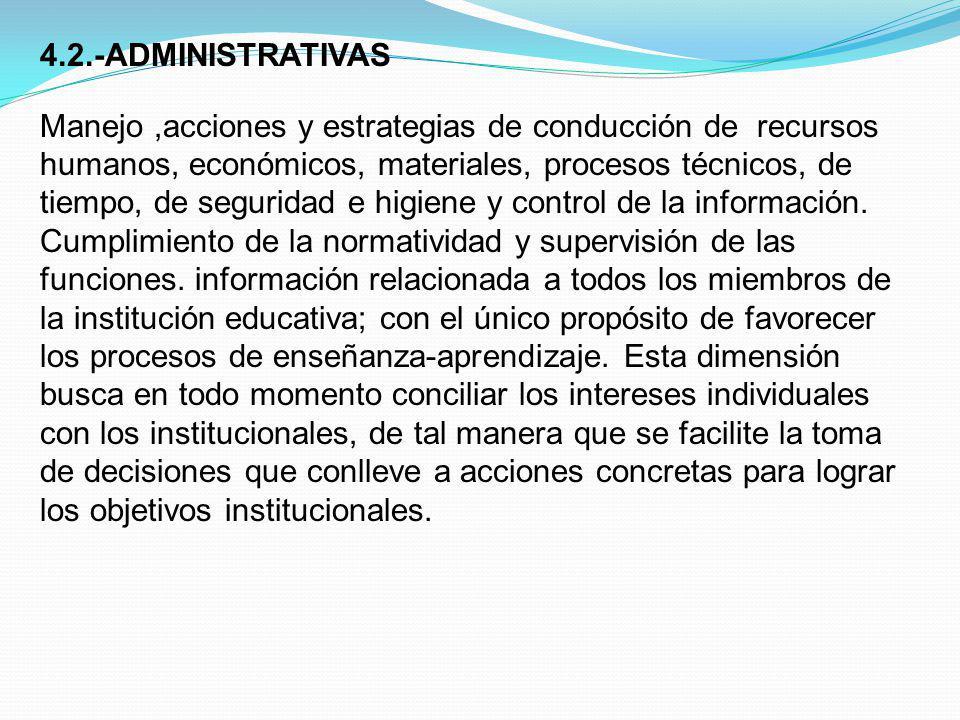 4.2.-ADMINISTRATIVAS Manejo,acciones y estrategias de conducción de recursos humanos, económicos, materiales, procesos técnicos, de tiempo, de segurid