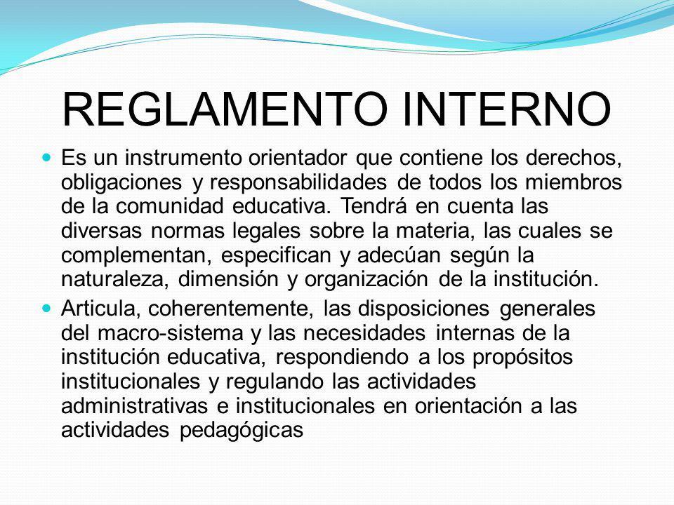 REGLAMENTO INTERNO Es un instrumento orientador que contiene los derechos, obligaciones y responsabilidades de todos los miembros de la comunidad educ
