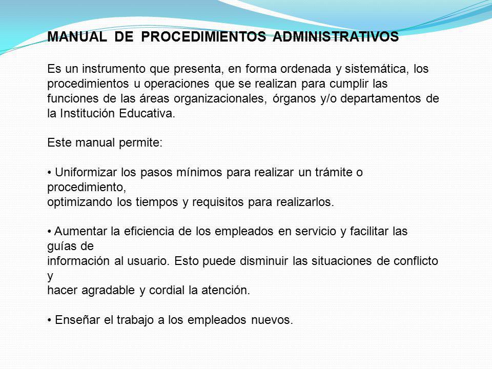MANUAL DE PROCEDIMIENTOS ADMINISTRATIVOS Es un instrumento que presenta, en forma ordenada y sistemática, los procedimientos u operaciones que se real