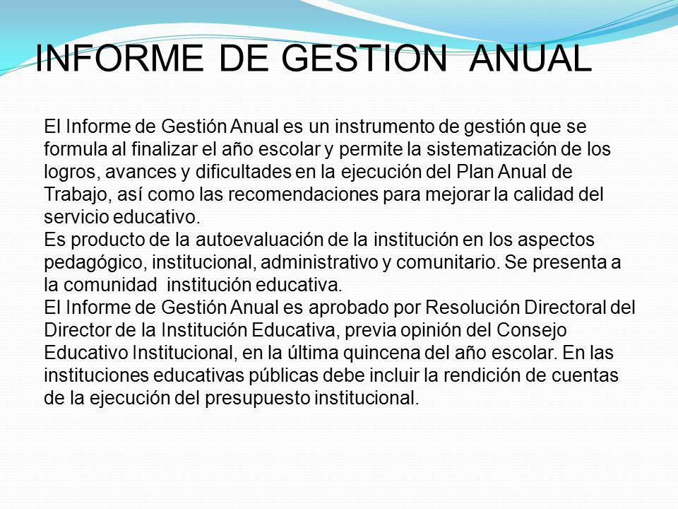 INFORME DE GESTION ANUAL El Informe de Gestión Anual es un instrumento de gestión que se formula al finalizar el año escolar y permite la sistematizac