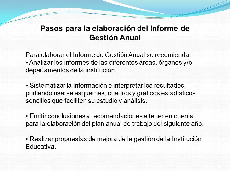 Pasos para la elaboración del Informe de Gestión Anual Para elaborar el Informe de Gestión Anual se recomienda: Analizar los informes de las diferente