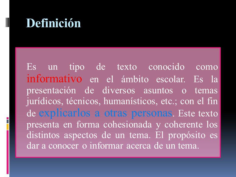 Definición Es un tipo de texto conocido como informativo en el ámbito escolar. Es la presentación de diversos asuntos o temas jurídicos, técnicos, hum