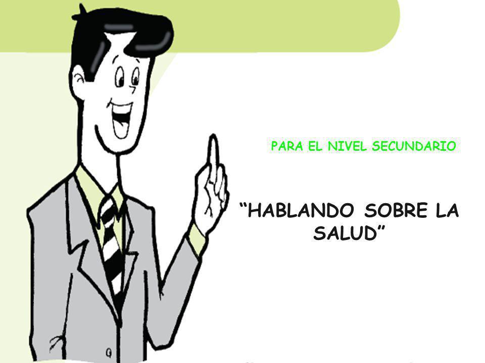 PARA EL NIVEL SECUNDARIO HABLANDO SOBRE LA SALUD