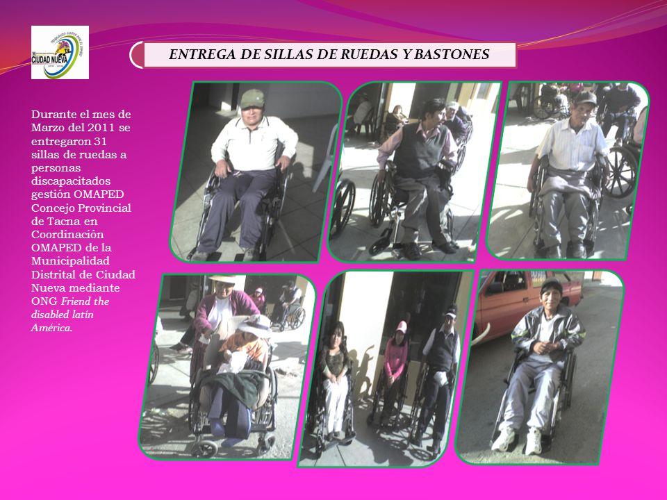 ENTREGA DE SILLAS DE RUEDAS Y BASTONES Durante el mes de Marzo del 2011 se entregaron 31 sillas de ruedas a personas discapacitados gestión OMAPED Con