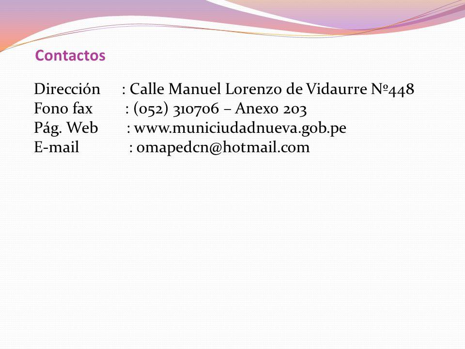 Contactos Dirección : Calle Manuel Lorenzo de Vidaurre Nº448 Fono fax : (052) 310706 – Anexo 203 Pág. Web : www.municiudadnueva.gob.pe E-mail : omaped