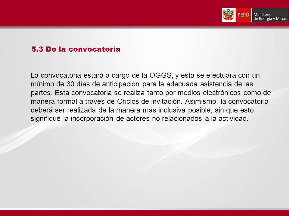 5.3 De la convocatoria La convocatoria estará a cargo de la OGGS, y esta se efectuará con un mínimo de 30 días de anticipación para la adecuada asistencia de las partes.