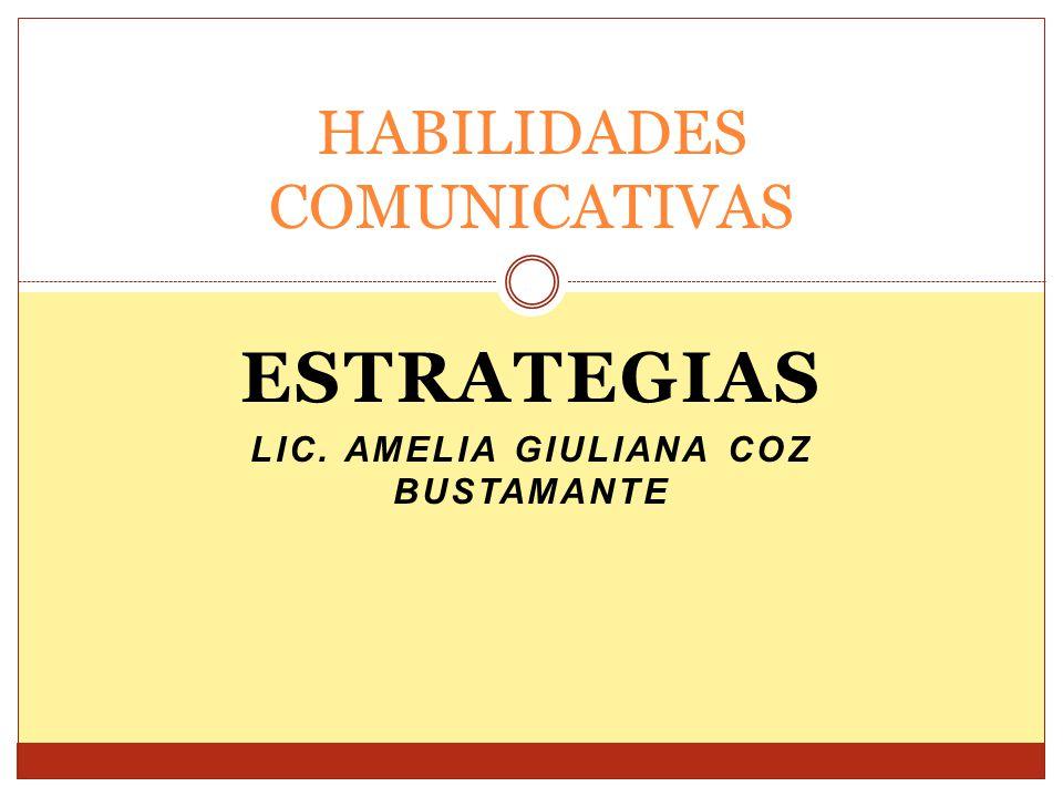 ESTRATEGIAS LIC. AMELIA GIULIANA COZ BUSTAMANTE HABILIDADES COMUNICATIVAS