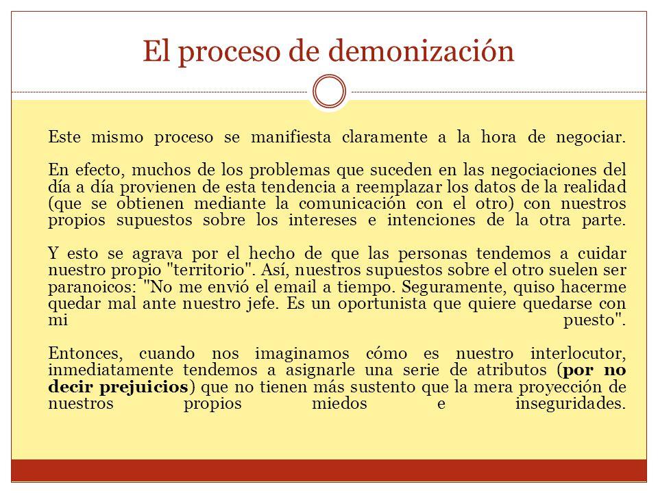 El proceso de demonización Este mismo proceso se manifiesta claramente a la hora de negociar. En efecto, muchos de los problemas que suceden en las ne