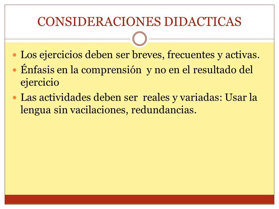 CONSIDERACIONES DIDACTICAS Los ejercicios deben ser breves, frecuentes y activas. Énfasis en la comprensión y no en el resultado del ejercicio Las act