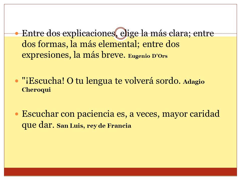 Entre dos explicaciones, elige la más clara; entre dos formas, la más elemental; entre dos expresiones, la más breve. Eugenio D'Ors