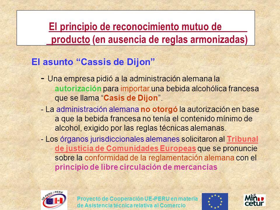 Proyecto de Cooperación UE-PERU en materia de Asistencia técnica relativa al Comercio 15 El principio de reconocimiento mutuo de producto (en ausencia