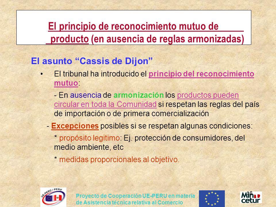 Proyecto de Cooperación UE-PERU en materia de Asistencia técnica relativa al Comercio 16 El principio de reconocimiento mutuo de producto (en ausencia