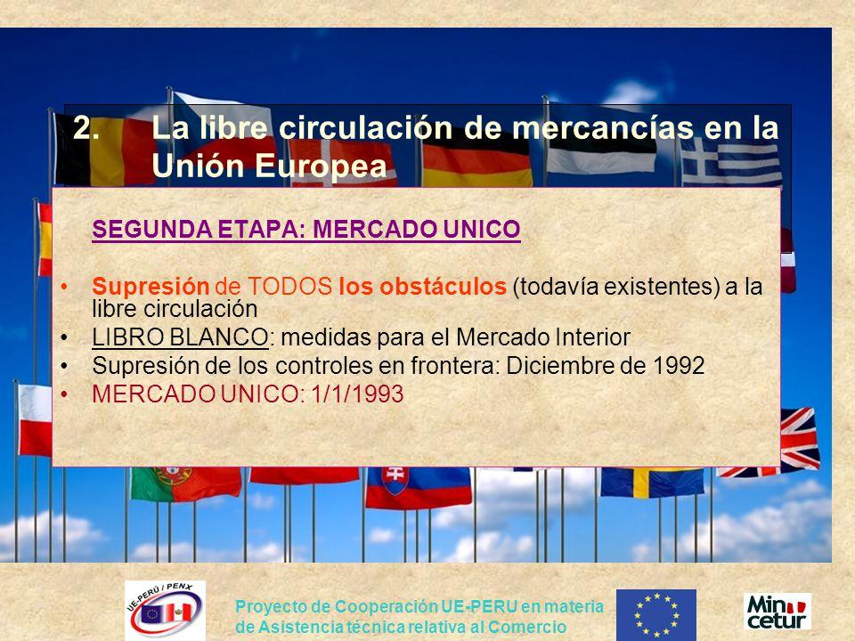 Proyecto de Cooperación UE-PERU en materia de Asistencia técnica relativa al Comercio 2.La libre circulación de mercancías en la Unión Europea SEGUNDA
