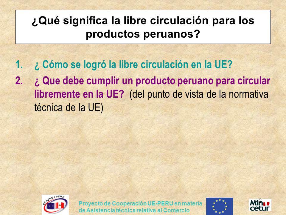 Proyecto de Cooperación UE-PERU en materia de Asistencia técnica relativa al Comercio 2 ¿Qué significa la libre circulación para los productos peruano