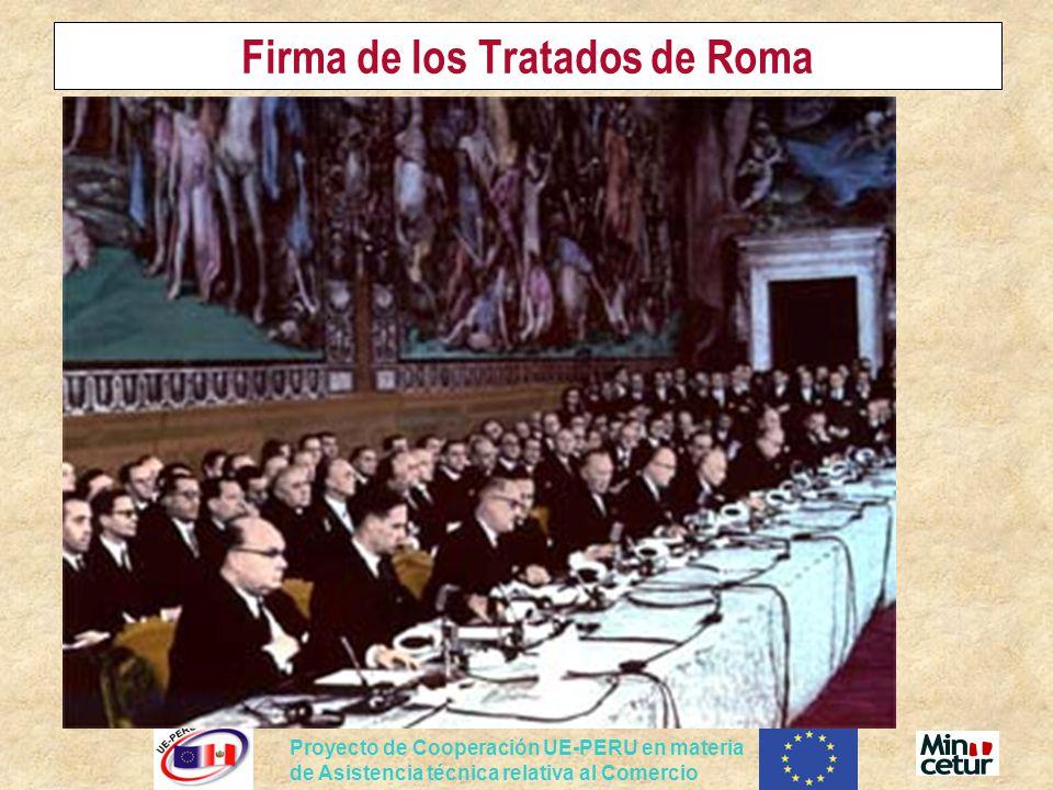 Proyecto de Cooperación UE-PERU en materia de Asistencia técnica relativa al Comercio Firma de los Tratados de Roma