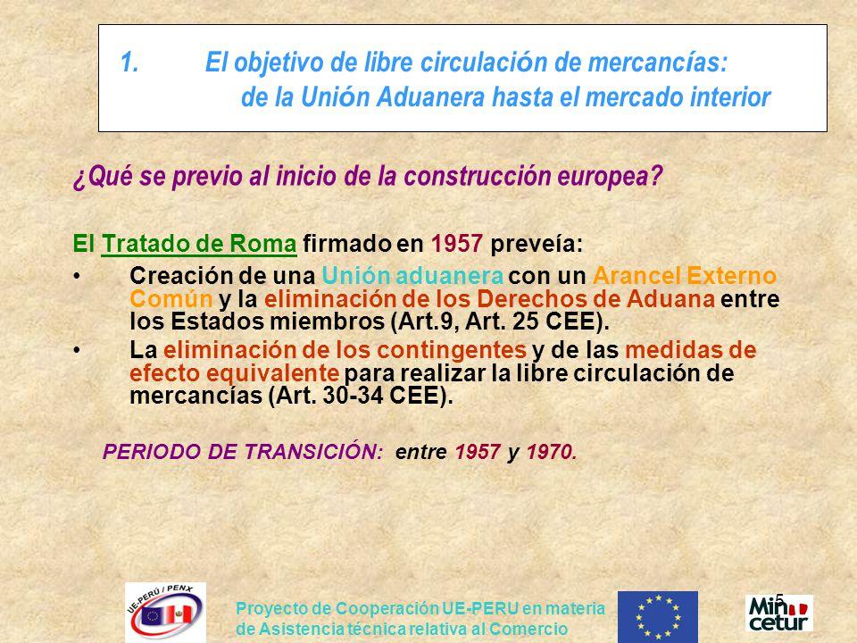 Proyecto de Cooperación UE-PERU en materia de Asistencia técnica relativa al Comercio 5 1.El objetivo de libre circulaci ó n de mercanc í as: de la Un
