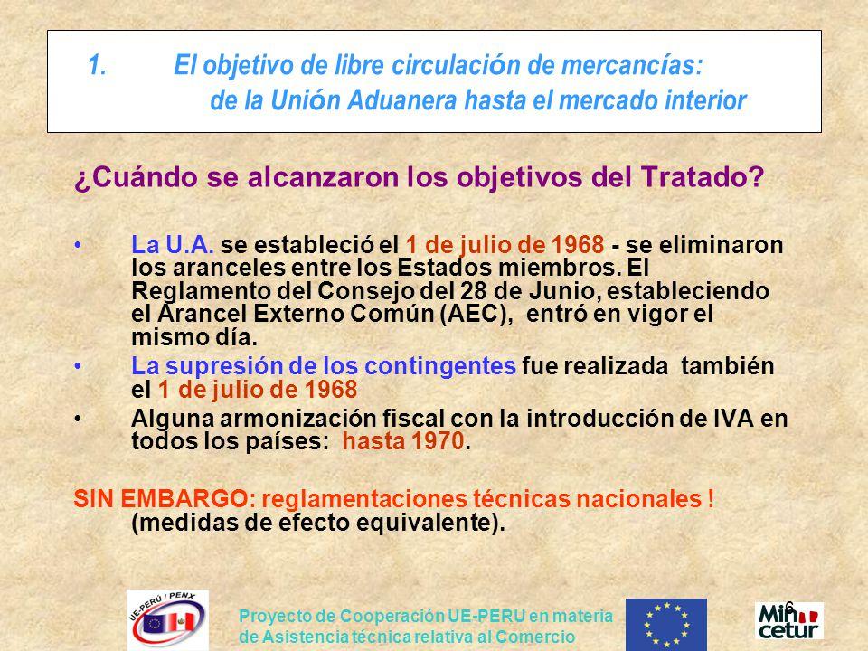 Proyecto de Cooperación UE-PERU en materia de Asistencia técnica relativa al Comercio 6 1.El objetivo de libre circulaci ó n de mercanc í as: de la Un