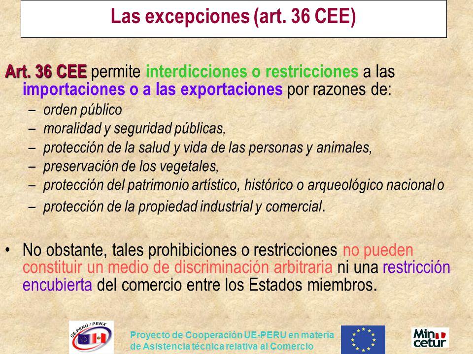 Proyecto de Cooperación UE-PERU en materia de Asistencia técnica relativa al Comercio Las excepciones (art. 36 CEE) Art. 36 CEE Art. 36 CEE permite in