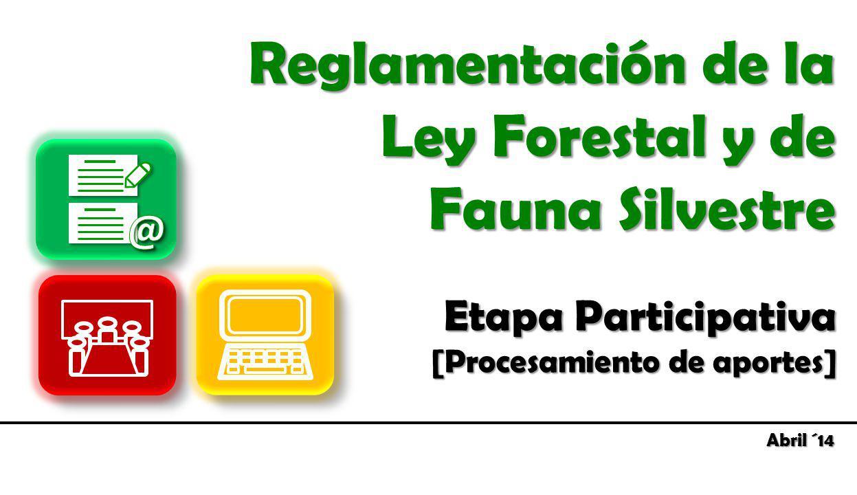 Etapa Participativa [Procesamiento de aportes] Reglamentación de la Ley Forestal y de Fauna Silvestre Abril ´14