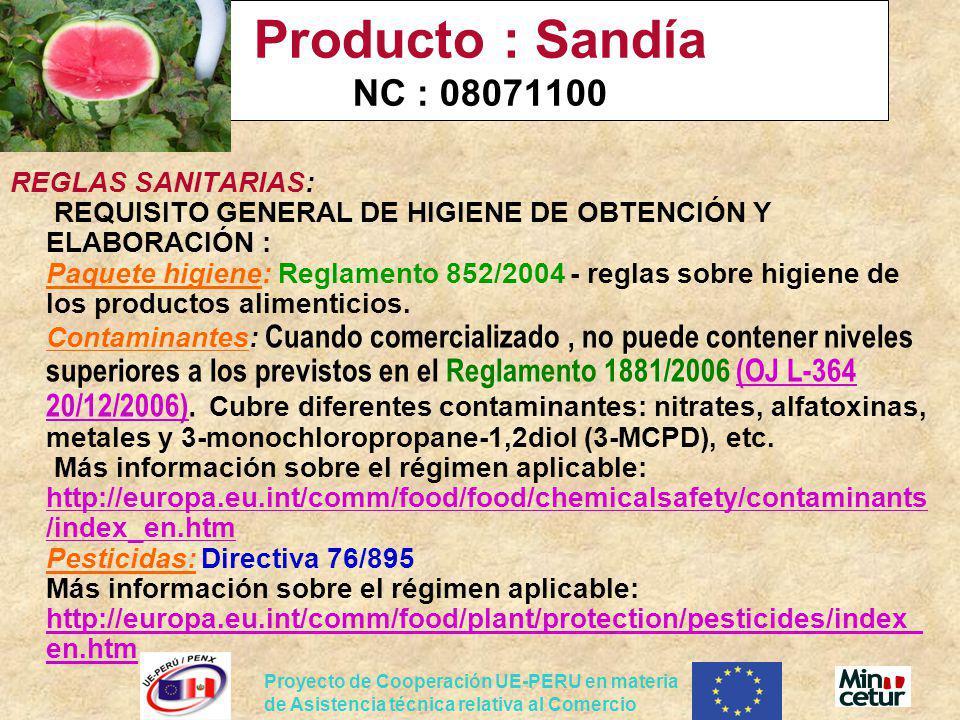 Proyecto de Cooperación UE-PERU en materia de Asistencia técnica relativa al Comercio Producto : Sandía NC : 08071100 REGLAS SANITARIAS: REQUISITO GEN