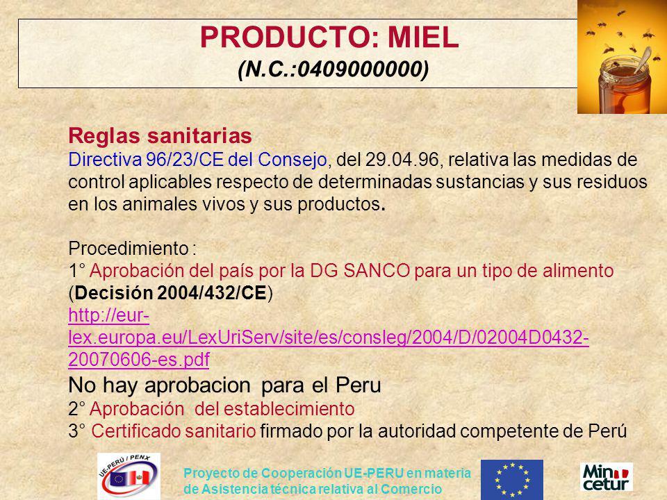 Proyecto de Cooperación UE-PERU en materia de Asistencia técnica relativa al Comercio PRODUCTO: MIEL (N.C.:0409000000) Reglas sanitarias Directiva 96/