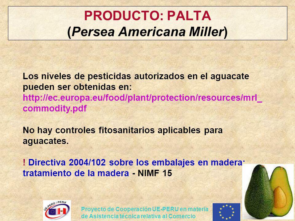 Proyecto de Cooperación UE-PERU en materia de Asistencia técnica relativa al Comercio PRODUCTO: PALTA (Persea Americana Miller) Los niveles de pestici