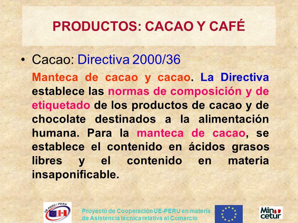 Proyecto de Cooperación UE-PERU en materia de Asistencia técnica relativa al Comercio Cacao: Directiva 2000/36 Manteca de cacao y cacao. La Directiva