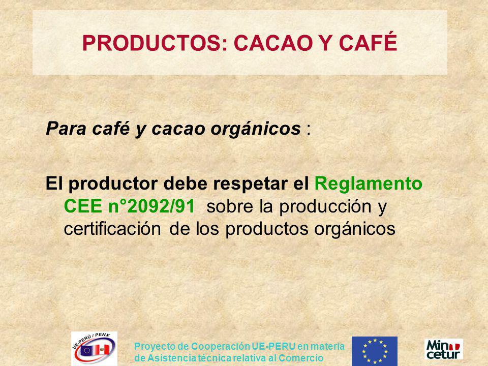 Proyecto de Cooperación UE-PERU en materia de Asistencia técnica relativa al Comercio Para café y cacao orgánicos : El productor debe respetar el Regl