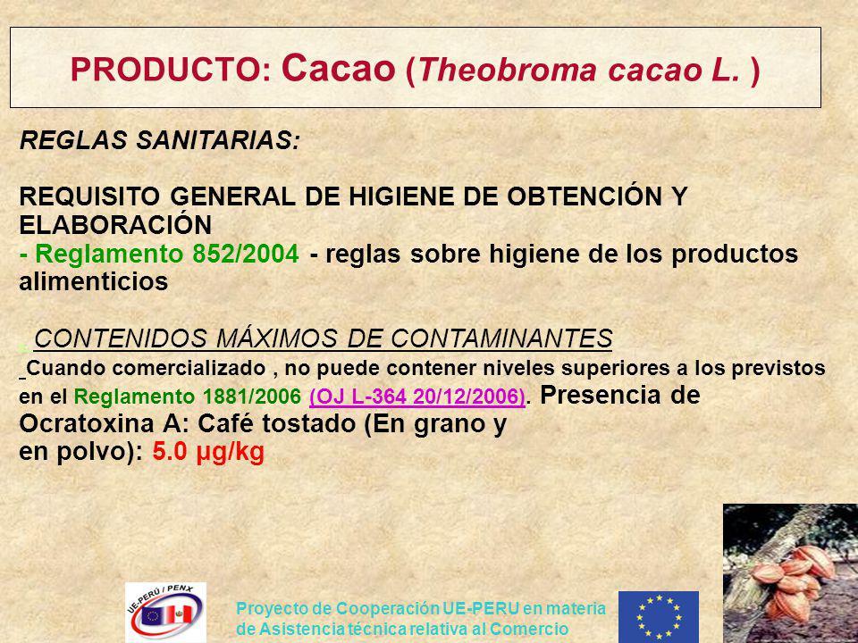 Proyecto de Cooperación UE-PERU en materia de Asistencia técnica relativa al Comercio PRODUCTO: Cacao (Theobroma cacao L. ) REGLAS SANITARIAS: REQUISI