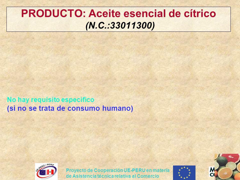 Proyecto de Cooperación UE-PERU en materia de Asistencia técnica relativa al Comercio PRODUCTO: Aceite esencial de cítrico (N.C.:33011300) No hay requ