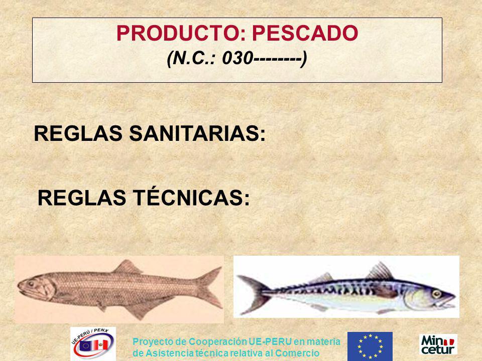 Proyecto de Cooperación UE-PERU en materia de Asistencia técnica relativa al Comercio PRODUCTO: PESCADO (N.C.: 030--------) REGLAS SANITARIAS: REGLAS