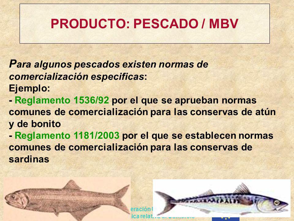 Proyecto de Cooperación UE-PERU en materia de Asistencia técnica relativa al Comercio PRODUCTO: PESCADO / MBV P ara algunos pescados existen normas de