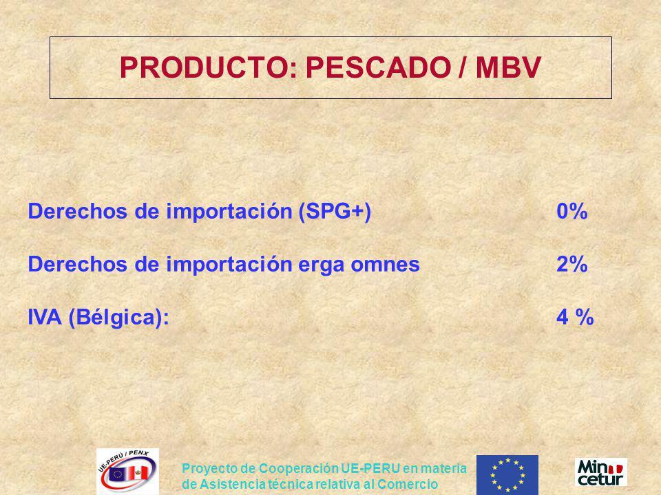 Proyecto de Cooperación UE-PERU en materia de Asistencia técnica relativa al Comercio PRODUCTO: PESCADO / MBV Derechos de importación (SPG+)0% Derecho