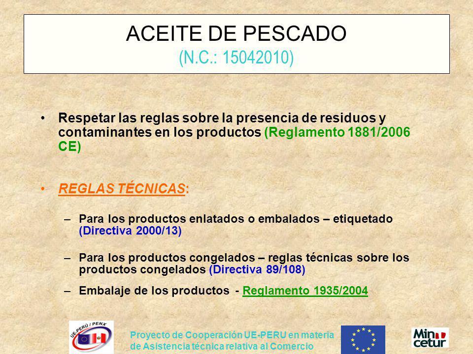 Proyecto de Cooperación UE-PERU en materia de Asistencia técnica relativa al Comercio ACEITE DE PESCADO (N.C.: 15042010) Respetar las reglas sobre la