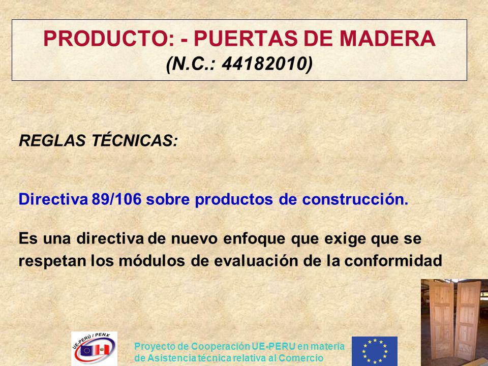 Proyecto de Cooperación UE-PERU en materia de Asistencia técnica relativa al Comercio PRODUCTO: - PUERTAS DE MADERA (N.C.: 44182010) REGLAS TÉCNICAS: