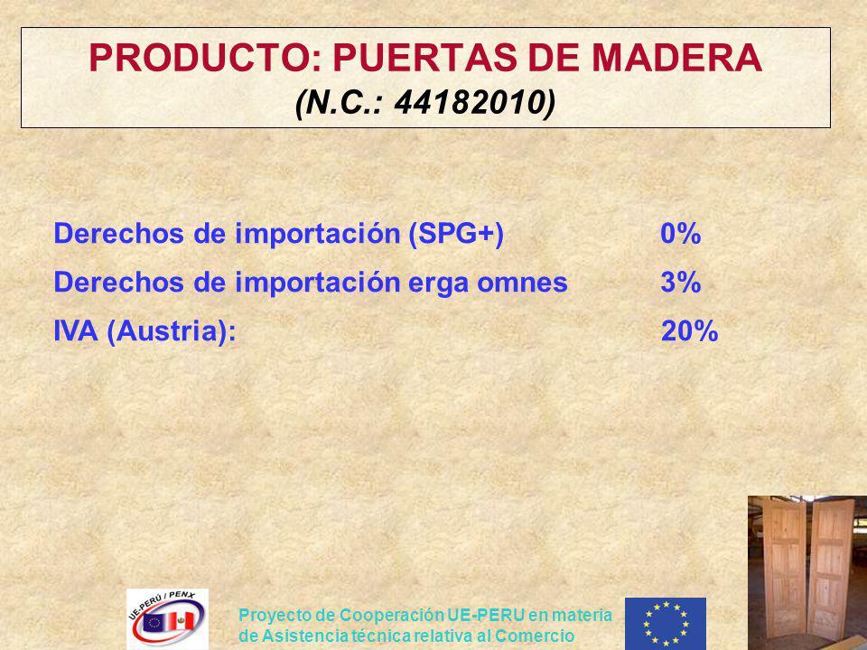 Proyecto de Cooperación UE-PERU en materia de Asistencia técnica relativa al Comercio PRODUCTO: PUERTAS DE MADERA (N.C.: 44182010) Derechos de importa