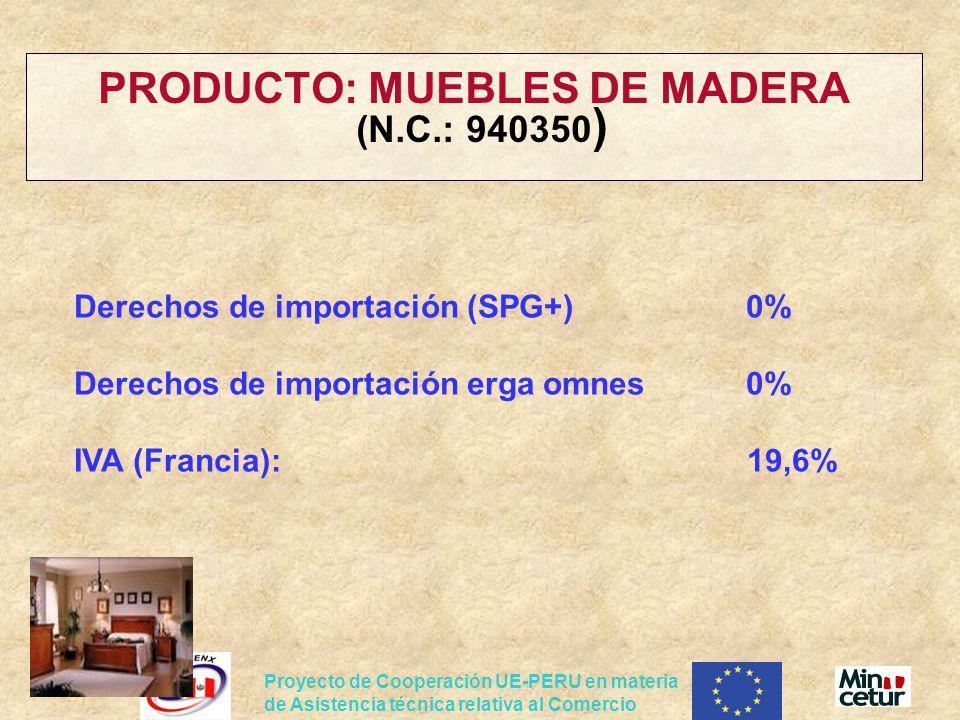 Proyecto de Cooperación UE-PERU en materia de Asistencia técnica relativa al Comercio PRODUCTO: MUEBLES DE MADERA (N.C.: 940350 ) Derechos de importac