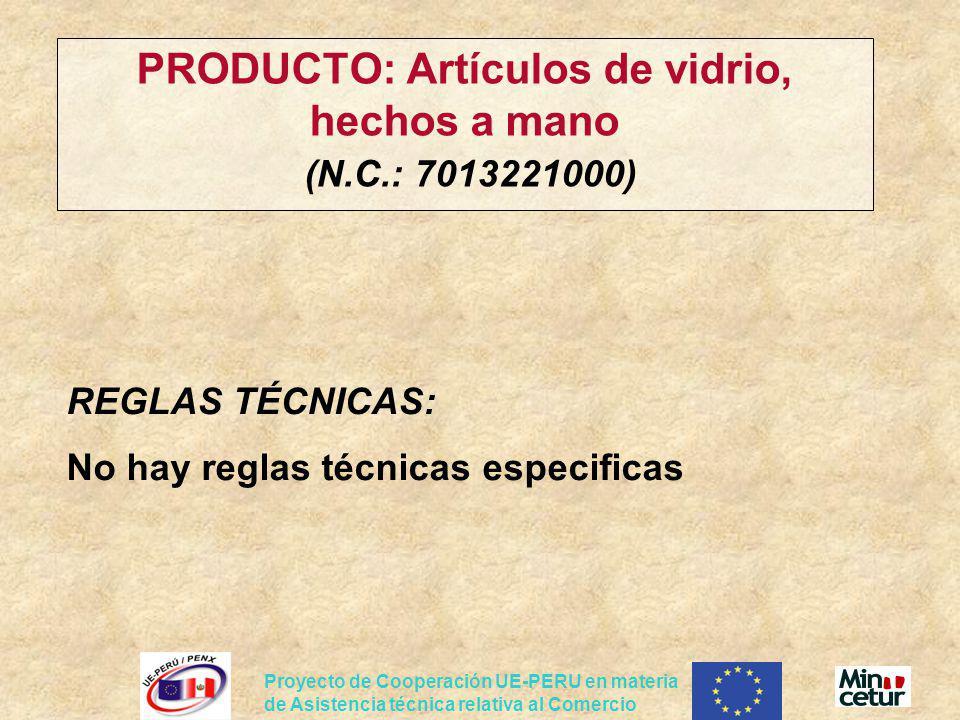 Proyecto de Cooperación UE-PERU en materia de Asistencia técnica relativa al Comercio PRODUCTO: Artículos de vidrio, hechos a mano (N.C.: 7013221000)