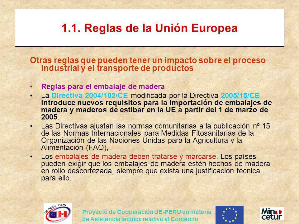 Proyecto de Cooperación UE-PERU en materia de Asistencia técnica relativa al Comercio 1.1. Reglas de la Unión Europea Otras reglas que pueden tener un