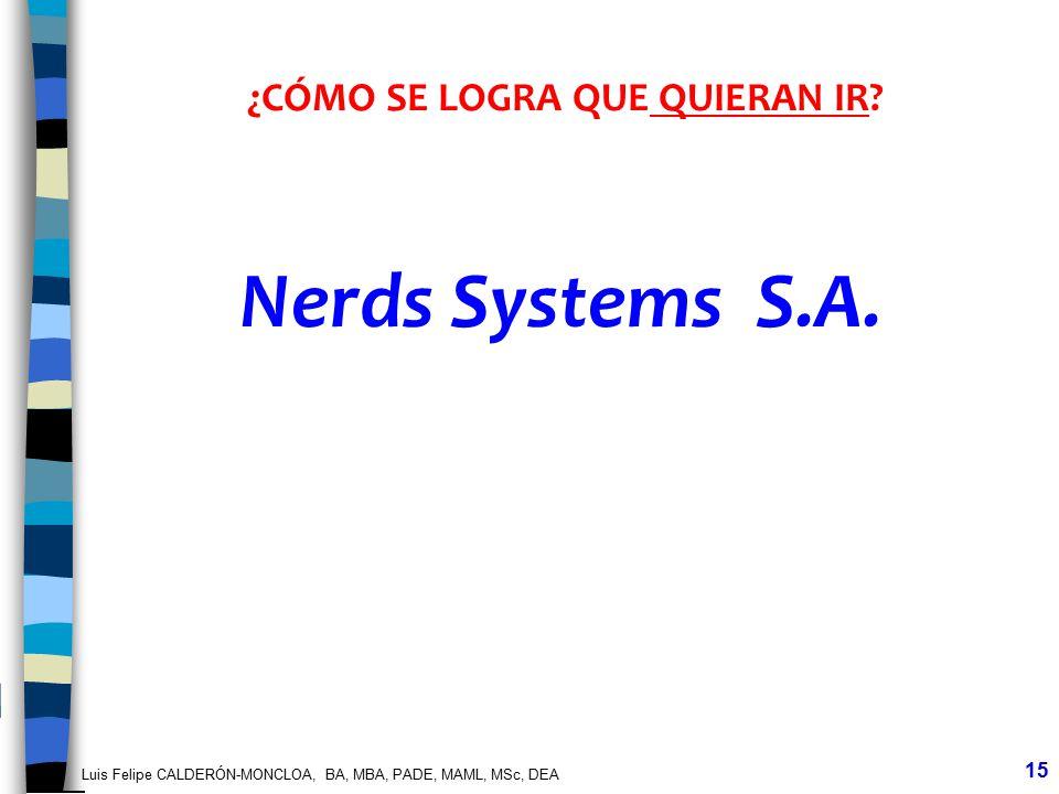 Luis Felipe CALDERÓN-MONCLOA, BA, MBA, PADE, MAML, MSc, DEA 15 ¿CÓMO SE LOGRA QUE QUIERAN IR? Nerds Systems S.A.