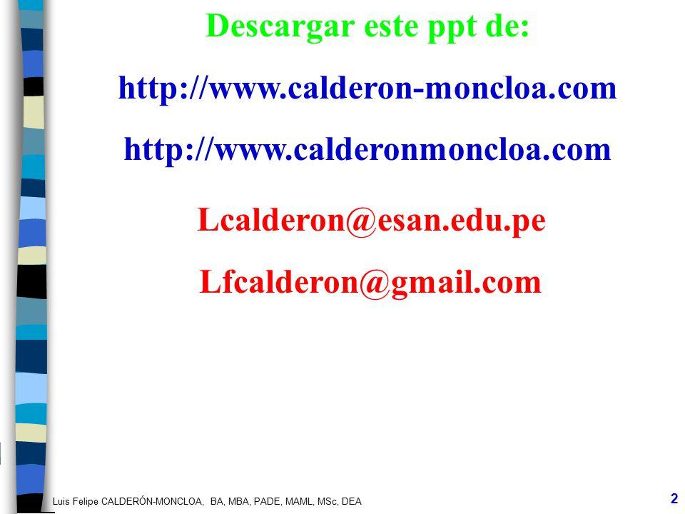 Luis Felipe CALDERÓN-MONCLOA, BA, MBA, PADE, MAML, MSc, DEA 2 Descargar este ppt de: http://www.calderon-moncloa.com http://www.calderonmoncloa.com Lc