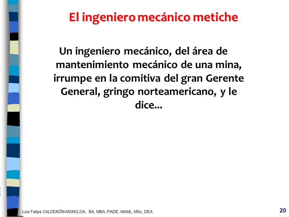 Luis Felipe CALDERÓN-MONCLOA, BA, MBA, PADE, MAML, MSc, DEA 20 El ingeniero mecánico metiche Un ingeniero mecánico, del área de mantenimiento mecánico