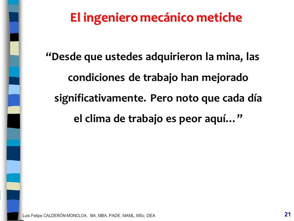 Luis Felipe CALDERÓN-MONCLOA, BA, MBA, PADE, MAML, MSc, DEA 21 El ingeniero mecánico metiche Desde que ustedes adquirieron la mina, las condiciones de
