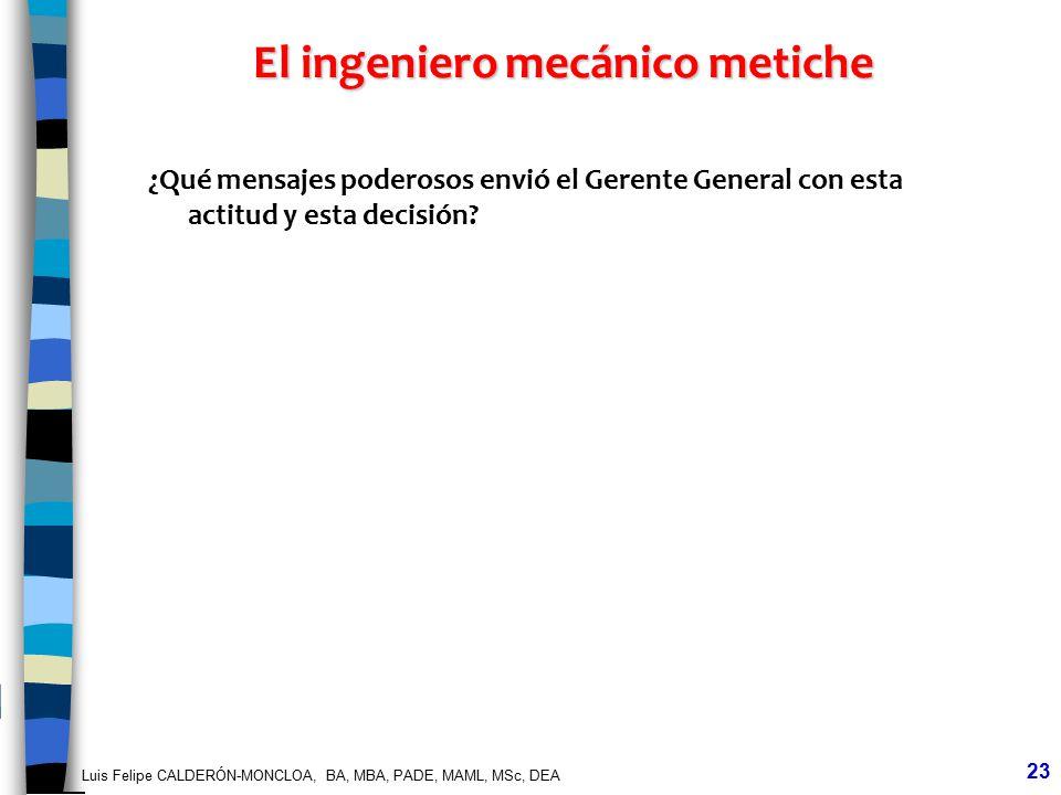 Luis Felipe CALDERÓN-MONCLOA, BA, MBA, PADE, MAML, MSc, DEA 23 El ingeniero mecánico metiche ¿Qué mensajes poderosos envió el Gerente General con esta