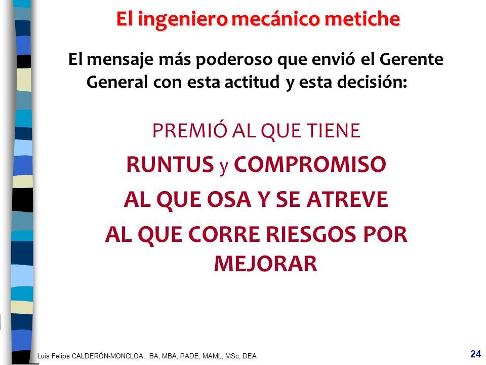 Luis Felipe CALDERÓN-MONCLOA, BA, MBA, PADE, MAML, MSc, DEA 24 El ingeniero mecánico metiche El mensaje más poderoso que envió el Gerente General con