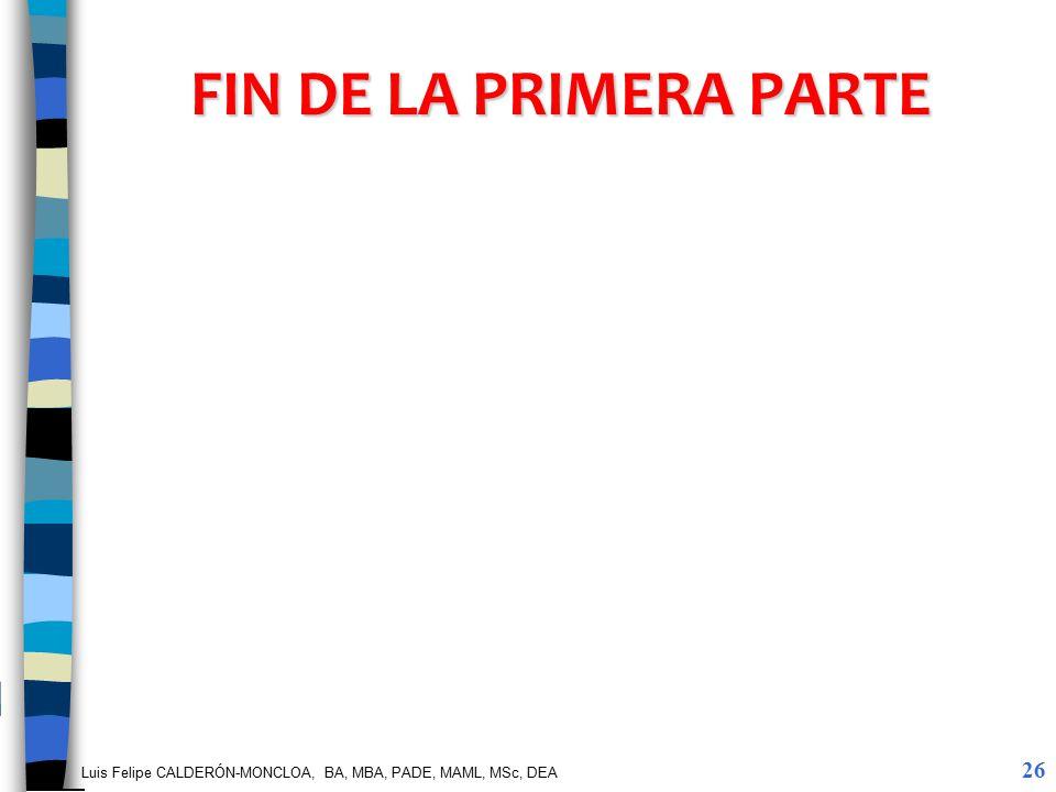 Luis Felipe CALDERÓN-MONCLOA, BA, MBA, PADE, MAML, MSc, DEA FIN DE LA PRIMERA PARTE 26