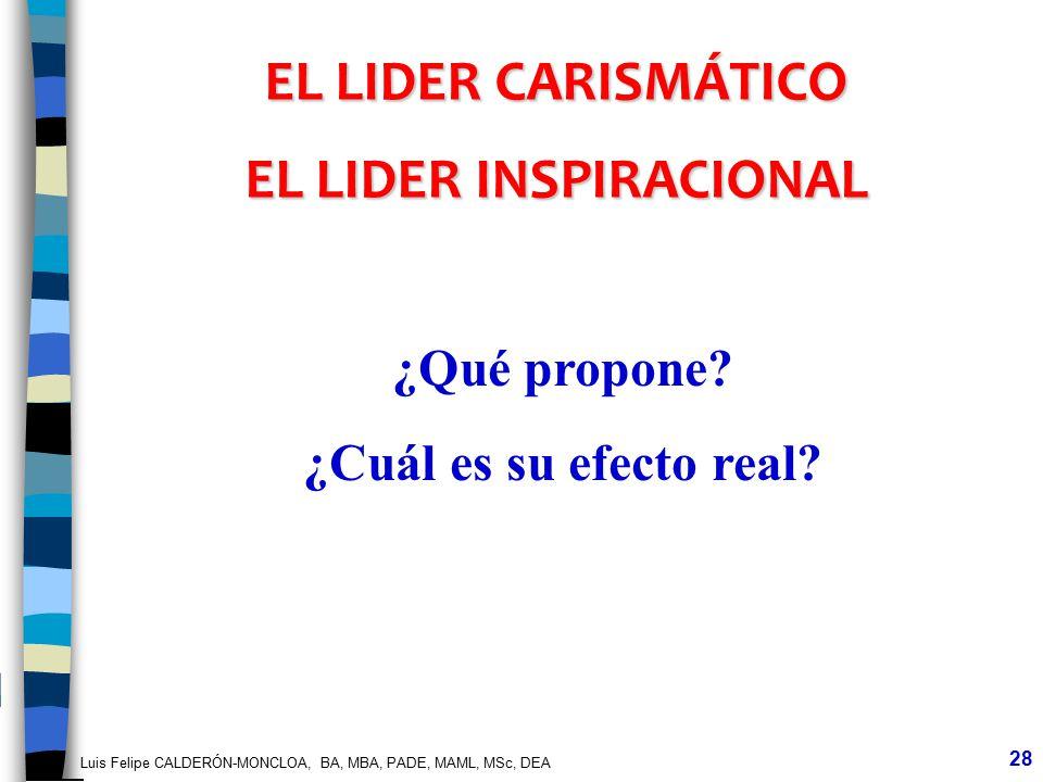 Luis Felipe CALDERÓN-MONCLOA, BA, MBA, PADE, MAML, MSc, DEA 28 EL LIDER CARISMÁTICO EL LIDER INSPIRACIONAL ¿Qué propone? ¿Cuál es su efecto real?